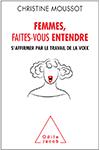"""Livre de Christine Moussot """"Femmes, faites-vus entendre. S'affirmer par le travail de la voix aux éditions Odile Jacob, 2017. La première méthode de coaching vocal entièrement dédiée aux femmes"""